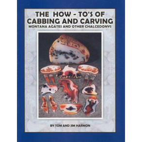 The How-To's of Cabbing and Carving Montana Agates and Other Chalcedony